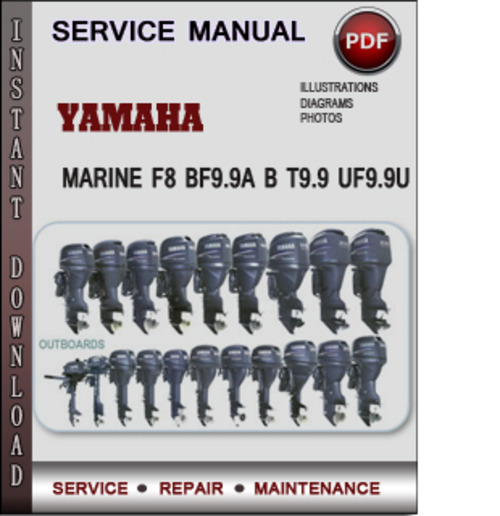 Product picture Yamaha Marine F8 BF9.9A B T9.9 UF9.9U Factory Service Repair Manual Download PDF